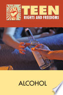 Teen Rights and Freedoms: Alcohol [electronic resource]