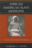African American slave medicine : herbal and non-herbal treatments [electronic resource]