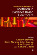 The Advanced Handbook of Methods in Evidence Based Healthcare [electronic resource]