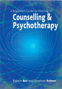 A Beginner's Guide to Training in Counselling & Psychotherapy [electronic resource]