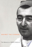 Against the Current : The Memoirs of Boris Ragula [electronic resource]