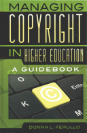 Managing Copyright in Higher Education [electronic resource]