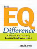 The EQ difference : a powerful plan for putting emotional intelligence to work [electronic resource]
