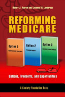 Reforming Medicare : Options, Tradeoffs, and Opportunities [electronic resource]