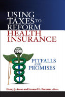 Using Taxes to Reform Health Insurance : Pitfalls and Promises [electronic resource]