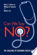 Can We Say No? : The Challenge of Rationing Health Care [electronic resource]