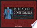 12-Lead EKG Confidence : A Step-by-Step Guide [electronic resource]
