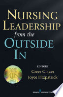 Nursing Leadership From the Outside In [electronic resource]