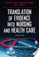Translation of Evidence Into Nursing and Health Care [electronic resource]