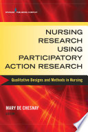 Nursing Research Using Participatory Action Research : Qualitative Designs and Methods in Nursing [electronic resource]