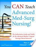 You Can Teach Advanced Med-Surg Nursing! : The Authoritative Guide and Toolkit for the Advanced Medical- Surgical Nursing Clinical Instructor