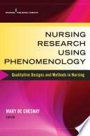 Nursing Research Using Phenomenology : Qualitative Designs and Methods [electronic resource]
