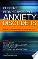 Current Perspectives on the Anxiety Disorders : Implications for DSM-V and Beyond [electronic resource]
