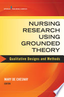 Nursing Research Using Grounded Theory : Qualitative Designs and Methods in Nursing [electronic resource]