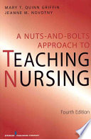 A Nuts and Bolts Approach to Teaching Nursing [electronic resource]