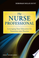The Nurse Professional : Leveraging Your Education for Transition Into Practice [electronic resource]