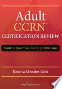 Adult CCRN Certification Review : Think in Questions, Learn by Rationale [electronic resource]