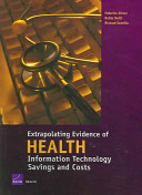 Extrapolating Evidence of Health Information Technology Savings and Costs [electronic resource]