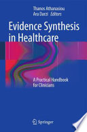 Evidence Synthesis in Healthcare A Practical Handbook for Clinicians /  [electronic resource]