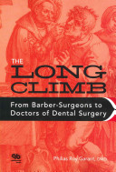 The long climb : from barber-surgeons to doctors of dental surgery [electronic resource]