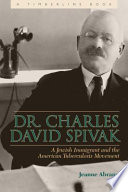 Dr. Charles David Spivak : A Jewish Immigrant and the American Tuberculosis Movement [electronic resource]