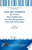 Nato and terrorism : on scene: new challenges for first responders and civil protection [electronic resource]