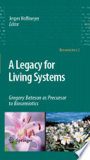 A Legacy for Living Systems Gregory Bateson as Precursor to Biosemiotics /  [electronic resource]