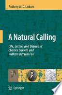 A Natural Calling Life, Letters and Diaries of Charles Darwin and William Darwin Fox /  [electronic resource]