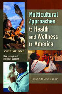 Multicultural Approaches to Health and Wellness in America [electronic resource]