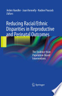Reducing Racial/Ethnic Disparities in Reproductive and Perinatal Outcomes The Evidence from Population-Based Interventions /  [electronic resource]