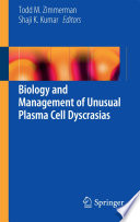 Biology and Management of Unusual Plasma Cell Dyscrasias [electronic resource]