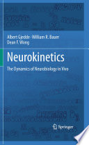 Neurokinetics The Dynamics of Neurobiology in Vivo /  [electronic resource]