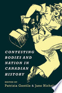 Contesting Bodies and Nation in Canadian History [electronic resource]