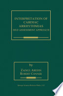 Interpretation of Cardiac Arrhythmias Self-Assessment Approach /  [electronic resource]