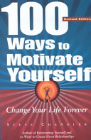 100 ways to motivate yourself : change your life forever [electronic resource]