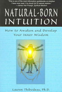 Natural-born intuition : how to awaken and develop your inner wisdom [electronic resource]