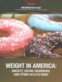 Weight in America : obesity, eating disorders, and other health risks [electronic resource]