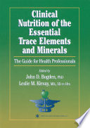 Clinical Nutrition of the Essential Trace Elements and Minerals The Guide for Health Professionals /  [electronic resource]