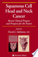 Squamous Cell Head and Neck Cancer Recent Clinical Progress and Prospects for the Future /  [electronic resource]