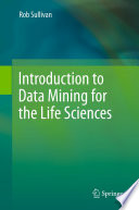 Introduction to Data Mining for the Life Sciences [electronic resource]