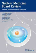 Nuclear Medicine Board Review : Questions and Answers for Self-Assessment [electronic resource]