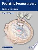Pediatric Neurosurgery: Tricks of the Trade [electronic resource]