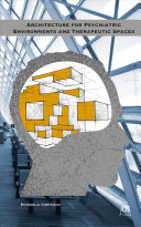 Architecture for Psychiatric Environments and Therapeutic Spaces [electronic resource]