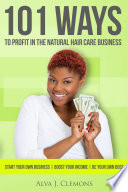 101 Ways to Profit in the Natural Hair Care Business [electronic resource]