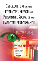 Cyberculture and the Potential Effects on Personnel Security and Employee Performance [electronic resource]