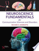 Neuroscience Fundamentals for Communication Sciences and Disorders [electronic resource]