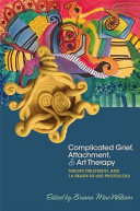Complicated Grief, Attachment, and Art Therapy [electronic resource]