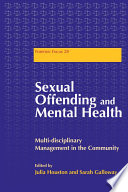 Sexual Offending and Mental Health : Multidisciplinary Management in the Community [electronic resource]