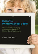 Making Your Primary School E-safe [electronic resource]