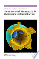 Nanostructured Biomaterials for Overcoming Biological Barriers [electronic resource]